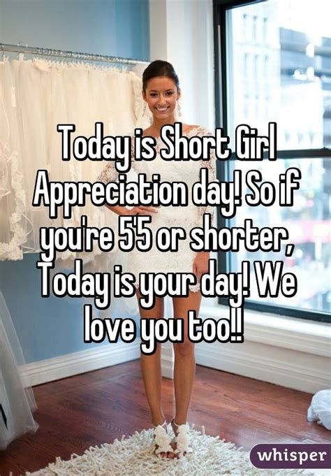 today is national short girl appreciation day 25 best ideas about short girl appreciation day on