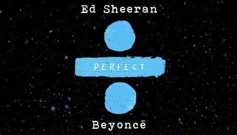 ed sheeran perfect beyonce itunes perfect ed sheeran sort un remix avec beyonc 233