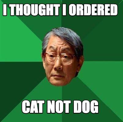 Meme Creators - meme creator i thought i ordered cat not dog meme