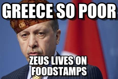 Best Greek Memes - greece so poor scumbag erdoğan meme on memegen