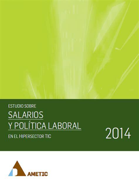 estudio de salarios 2014 sg estudio sobre salarios y pol 237 tica laboral en el
