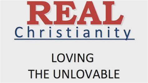 loving the unlovable how to when loving is tough books truthcasting quot real christianity loving the unlovable