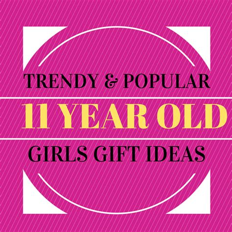 birthday gifts for 11 year old girls trendy gifts for 11 year old girls must see 11th