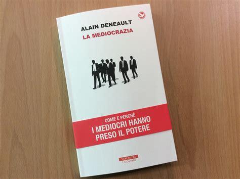 libro the a z l urlo mediocrazia arriva in italia il libro del filosofo alain deneault