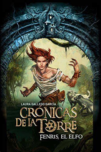 fenris el elfo 8467539704 fenris el elfo fenris the elf cronicas de la torre tower chronicles spanish edition