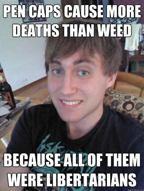 Bobs Meme - pen caps cause more deaths than weed because all of them