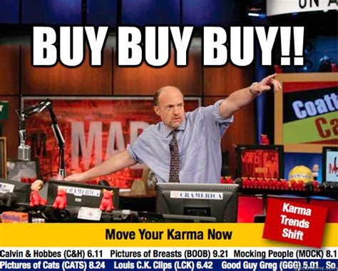 Buy Memes - buy buy buy mad karma with jim cramer quickmeme