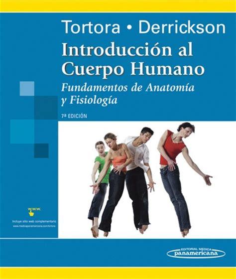 libros de anatomia y fisiologia del cuerpo humano pdf introducci 243 n al cuerpo humano fundamentos de anatom 237 a y fisiolo