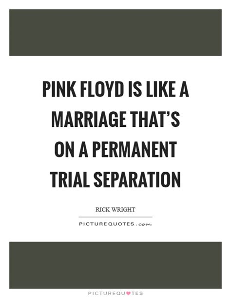 pink floyd is like a marriage that s on a permanent trial