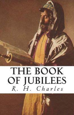 the book of jubilees books the book of jubilees by r h charles nook book ebook
