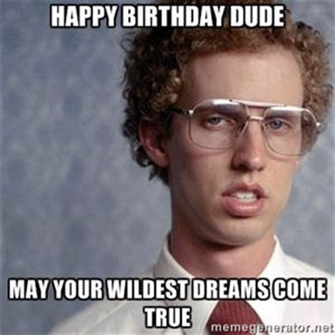 The Dude Meme - happy birthday dude may your wildest dreams come true