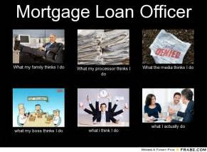mortgage loan officer what people think i do what i