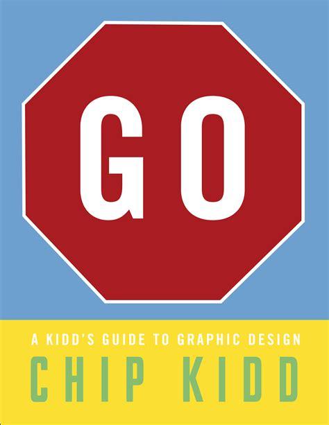 Go A Kidd S Guide To Graphic Design | go a kidd s guide to graphic design by chip kidd