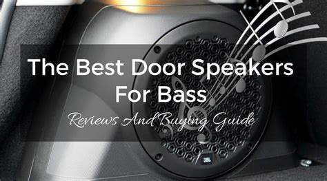 best door speakers for bass reviews and buying guide 2017