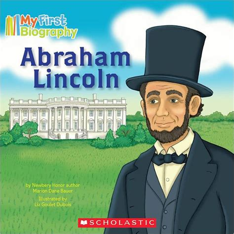 life of abraham lincoln scholastic my first biography abraham lincoln by marion dane bauer