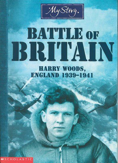 britain by the book my story battle of britain harry woods england 1939 1941 scholastic kids club