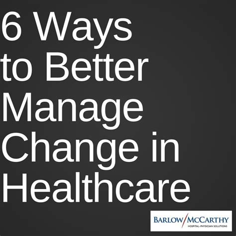 Ways To Change Your For The Better by 6 Ways To Better Manage Change In Healthcare Barlow