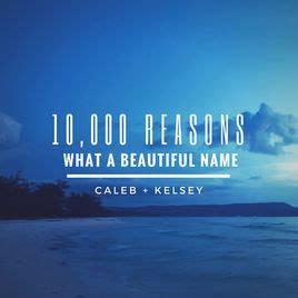 what a beautiful name 10 000 reasons what a beautiful name single by caleb