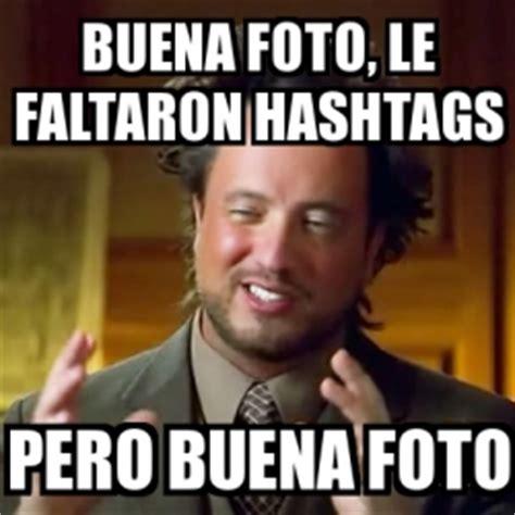 Meme Hashtags - meme ancient aliens buena foto le faltaron hashtags