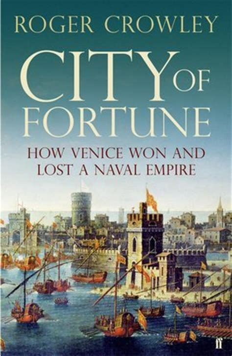 city of fortune how venice won and lost a naval empire by roger crowley reviews discussion