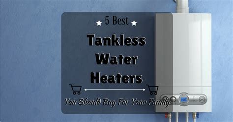 best water heater 5 best tankless water heater you should buy for your