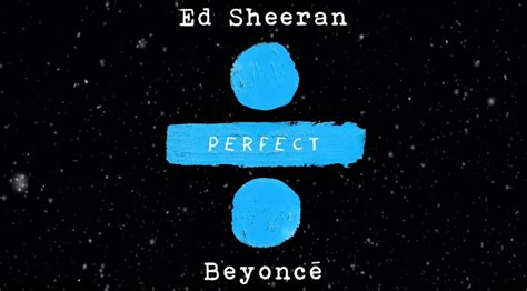 ed sheeran perfect feat beyonce knowles music videos and trailers contactmusic com