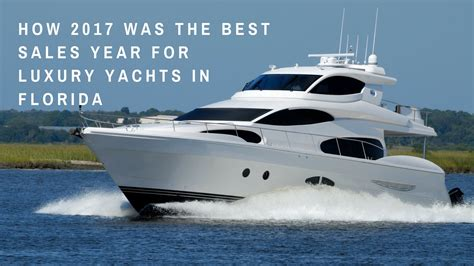 boat show boca raton 2017 how 2017 was the best sales year for luxury yachts in florida