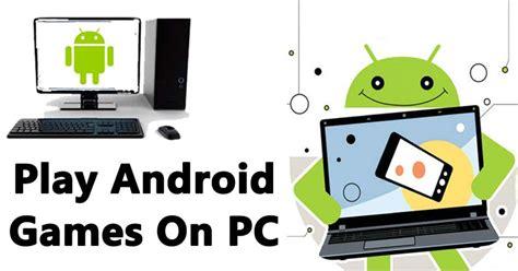 how to play android on pc how to play android on windows computer