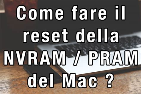 nvram reset osx come fare reset nvram pram su mac e macbook