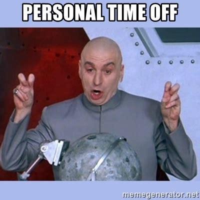 Personal Meme Maker - personal time off dr evil meme meme generator