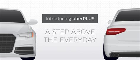 a step above introducing uberplus a step above the everyday