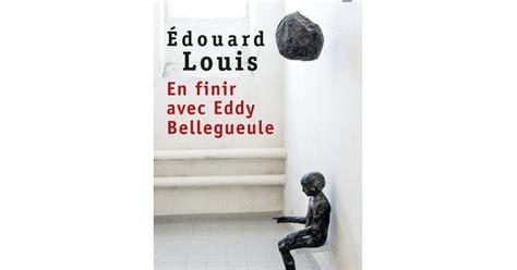en finir avec eddy 2757852973 lundi librairie en finir avec eddy bellegueule edouard louis paris la douce