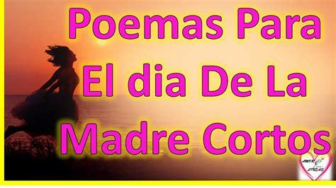 poemas para el dia de la madre cortos y que rimen poemas para el dia de la madre cortos youtube