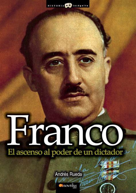 libro franco biografa del franco el ascenso al poder de un dictador andr 233 s rueda 187 historia de esp 187 hislibris