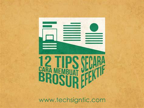 membuat brosur yang efektif 12 tips cara membuat brosur secara efektif techsigntic