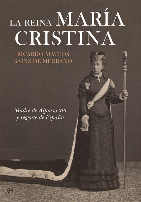 libro reinas de espaa la reina mar 237 a cristina cat 225 logo www esferalibros com