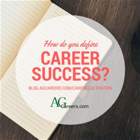 how do you define career success agcareers career cultivation agcareers