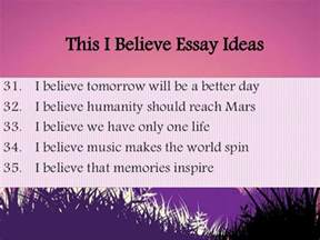 This I Believe Essay Topic Ideas by This I Believe Essay Ideas