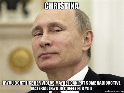 Christina Meme - christina if you don t like her videos maybe i can put