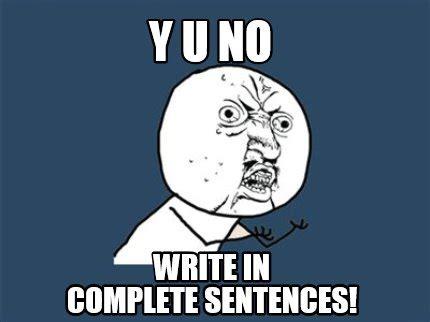 Meme Sentences - meme creator y u no write in complete sentences meme