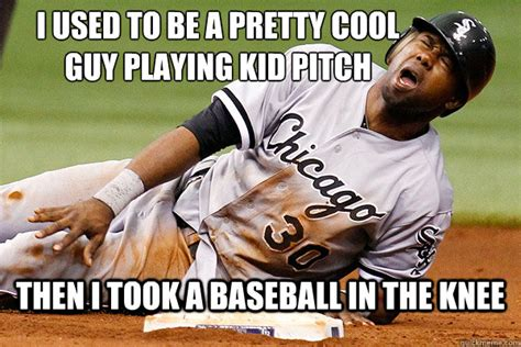 Baseball Meme - i used to be a pretty cool guy playing kid pitch then i