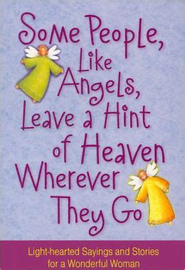 Some People Like Angels Leave A Hint Of Heaven Wherever