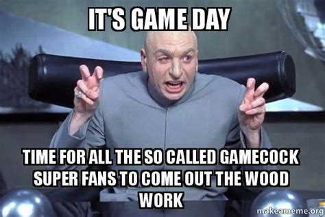 Game Day Meme - it s game day time for all the so called gamecock super