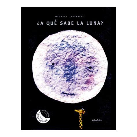 a que sabe la 8484645649 191 a qu 233 sabe la luna kalandraka libros dideco