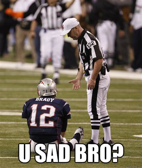 Sad Brady Meme - u sad bro tom brady sad quickmeme