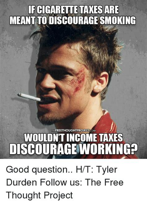 Tyler Durden Meme - fcigarette taxes are meanttodiscourage smoking