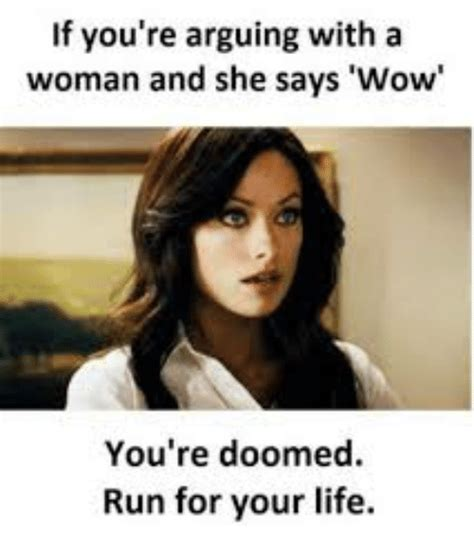 Funny Memes About Women - if you re arguing with a woman and she says wow you re doomed run for your life life meme on