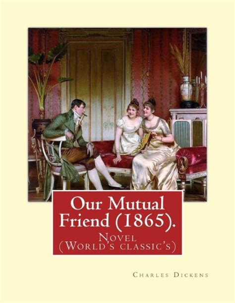 by charles dickens our mutual friend our mutual friend 1865 by charles dickens novel
