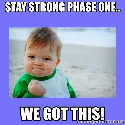 Be Strong Meme - stay strong phase one we got this baby fist meme