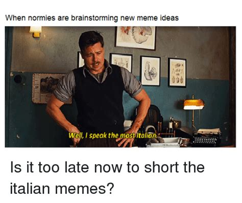 Meme Ideas - when normies are brainstorming new meme ideas meme on sizzle